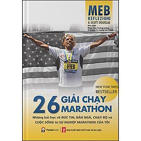 26 Giải Chạy Marathon - Những Bài Học Về Đức Tin, Bản Ngã, Chạy Bộ Và Cuộc Sống Từ Sự Nghiệp Marathon Của Tôi