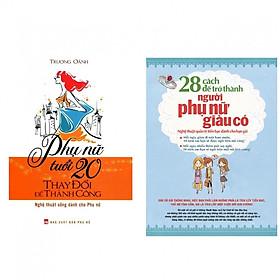 Combo: 28 Cách để Trở Thành Người Phụ Nữ Giàu Có + Phụ Nữ Tuổi 20 Thay Đổi Để Thành Công