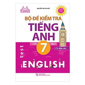 Bộ Đề Kiểm Tra Tiếng Anh Lớp 7 - Tập 2 (Có Đáp Án)