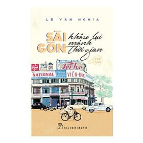 Sài Gòn Khâu Lại Mảnh Thời Gian (Tạp Bút)