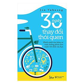 Cuốn Sách Này Giúp Bạn Kết Nối Với Phiên Bản Tốt Nhất Của Mình, Sau Đó Phát Huy Những Thói Quen Ở Hiện Tại Để Đạt Tới Con Người Tốt Nhất Đó: 30 Ngày Thay Đổi Thói Quen