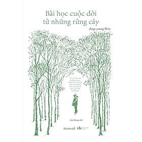 Sách - Bài Học Cuộc Đời Từ Những Rừng Cây (tặng kèm bookmark)