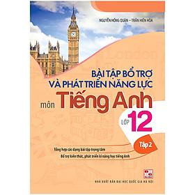 Bài Tập Bổ Trợ Và Phát Triển Năng Lực Môn Tiếng Anh Lớp 12 - Tập 2