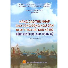Nâng Cao Thu Nhập Cho Cộng Đồng Ngư Dân Khai Thác Hải Sản Xa Bờ Vùng Duyên Hải Nam Trung Bộ