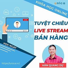 Khóa học SALE BÁN HÀNG- Tuyệt chiêu Livestream bán hàng UNICA.VN