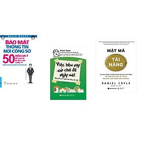 Combo 3 cuốn sách: Bảo Mật Thông Tin Nơi Công Sở + Mật mã tài năng + Việc Hôm Nay (Cứ) Chớ Để Ngày Mai