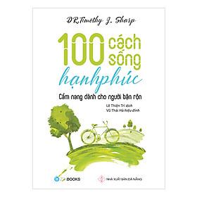 100 Cách Sống Hạnh Phúc - Cẩm Nang Dành Cho Người Bận Rộn