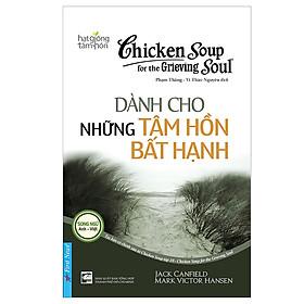 Chicken Soup For The Soul - Dành Cho Những Tâm Hồn Bất Hạnh (Tái Bản 2019)