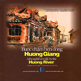 Bước Chậm Bên Dòng Hương Giang  (Tranh & Ký Họa - Song Ngữ Việt Anh) - Tái Bản 2020