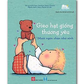 Gieo Hạt Giống Thương Yêu - Mười Ngón Chân Nhỏ Xinh! (Sách Cho Bé Từ 0-6 tuổi)