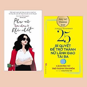 Combo Sách Dành Cho Sếp Nữ: 25 Bí Quyết Trở Thành Nữ Lãnh Đạo Tài Ba - Cách Phụ Nữ Trở Thành Tâm Điểm + Phụ Nữ Hơn Nhau Ở Khí Chất - (Sách Lãnh Đạo / Dành Cho Doanh Nhân)