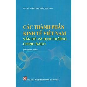 Các Thành Phần Kinh Tế Việt Nam - Vấn Đề Và Định Hướng Chính Sách (Sách Tham Khảo)