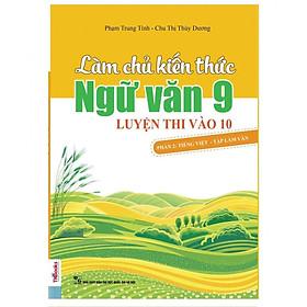 Làm Chủ Kiến Thức Ngữ Văn 9 Luyện Thi vào 10 - Phần 2: Tiếng Việt - Tập Làm Văn