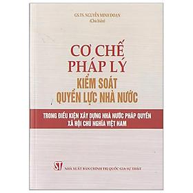 Sách Cơ Chế Pháp Lý Kiểm Soát Quyền Lực Nhà Nước Trong Điều Kiện Xây Dựng Nhà Nước Pháp Quyền Xã Hội Chủ Nghĩa Việt Nam