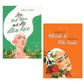 Combo Sách: Lấy Tình Thâm Mà Đổi Đầu Bạc + Không Tự Khinh Bỉ Không Tự Phí Hoài (Bộ Sách Kỹ Năng Sống Hay Cho Phái Đẹp)