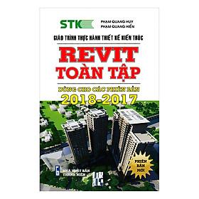 Giáo Trình Thực Hành Thiết Kế Kiến Trúc - REVIT Toàn Tập: Dùng Cho Các Phiên Bản 2018 - 2017