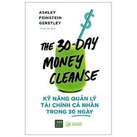 Cuốn Sách Hay Giúp Bạn Thanh Lọc Tài Chính Giúp Bạn Định Hình Lại Cách Chi Tiêu Và Thay Đổi Tư Duy Tiền Bạc: Kỹ Năng Quản Lý Tài Chính Cá Nhân Trong 30 Ngày