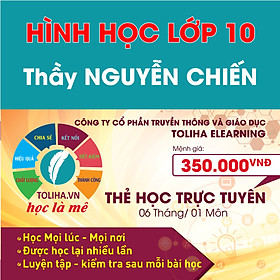 Khóa học Online HÌNH HỌC - TOÁN HỌC LỚP 10 Thầy NGUYỄN CHIẾN - Toliha.vn Khóa 6 Tháng