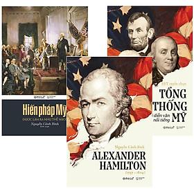 Combo Sách Về Nước Mỹ : Alexander Hamilton + Tổng Thống Mỹ – Những Bài Diễn Văn Nổi Tiếng + Hiến Pháp Mỹ Được Làm Ra Như Thế Nào?