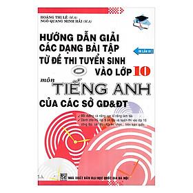Hướng Dẫn Giải Các Dạng Bài Tập Từ Đề Thi Tuyển Sinh Vào Lớp 10 Môn Tiếng Anh Của Các Sở Gd & Đt