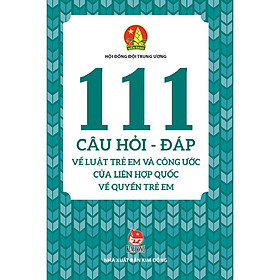 111 Câu Hỏi - Đáp Về Luật Trẻ Em Và Công Ước Của Liên Hợp Quốc Về Quyền Trẻ Em