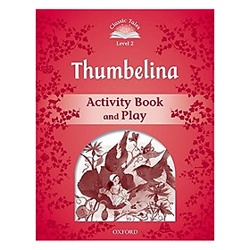 Classic Tales Second Edition Level 2 Thumbelina Activity Book and Play
