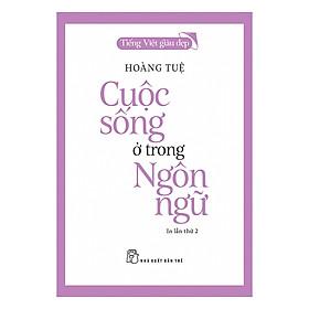 [Download Sách] Cuộc Sống Ở Trong Ngôn Ngữ (Tái Bản)
