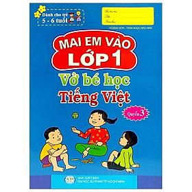 Mai Em Vào Lớp 1 - Vở Bé Học Tiếng Việt - Quyển 3