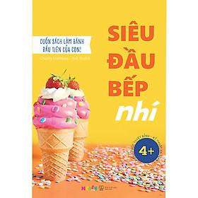 Siêu Đầu Bếp Nhí - Cuốn Sách Làm Bánh Đầu Tiên Của Con