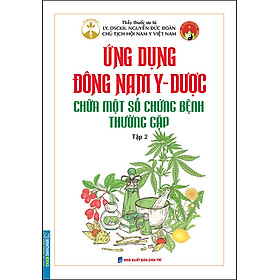 Ứng Dụng Đông Nam Y - Dược Chữa Một Số Chứng Bệnh Thường Gặp Tập 2