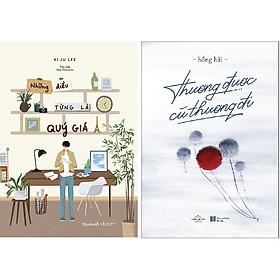 Combo 2 Cuốn Sách: Những Điều Từng Là Quý Giá + Thương Được Cứ Thương Đi