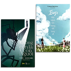 Combo 2 cuốn: Isoji - Một Mảnh Hồn Không Thể Quay Về + Không Còn Là Con Người