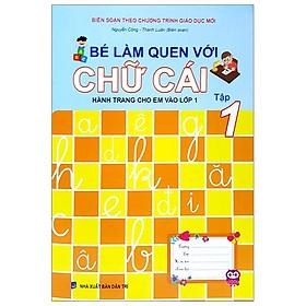 Hành Trang Cho Em Vào Lớp 1 - Bé Làm Quen Với Chữ Cái - Tập 1
