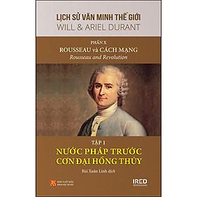 """Phần 10, Tập 1 Của Bộ Sách: """"Rousseau Và Cách Mạng"""" - Nước Pháp Trước Cơn Đại Hồng Thủy"""