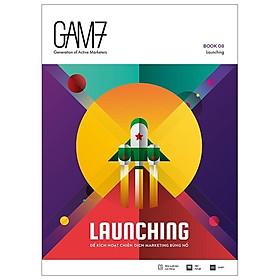 Gam7 Book No.8 Launching - Để Kích Hoạt Chiến Dịch Marketing Bùng Nổ (Tái Bản 2019)