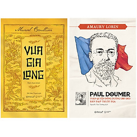 Combo Sách Lịch Sử : Vua Gia Long + Paul Doumer – Toàn Quyền Đông Dương (1897-1902): Bàn Đạp Thuộc Địa