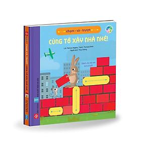 Sách - Chạm và trượt Cùng tớ xây nhà nhé