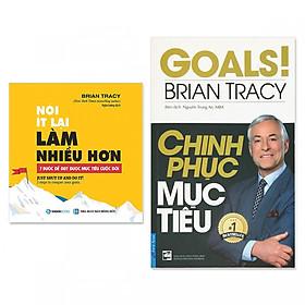 Combo 2 cuốn của Brian Tracy: Nói ít lại, làm nhiều hơn: 7 bước để đạt được mục tiêu cuộc đời + Chinh Phục Mục Tiêu