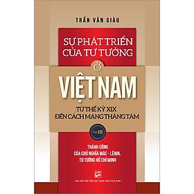 Sự Phát Triển Của Tư Tưởng Ở Việt Nam Từ Thế Kỷ XIX Đến Cách Mạng Tháng Tám - Tập 3
