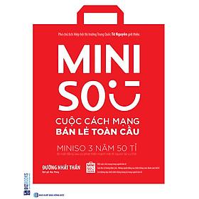 Miniso - Cuộc Cách Mạng Bán Lẻ Toàn Cầu (Tặng E-Book 10 Cuốn Sách Hay Nhất Về Kinh Tế, Lịch Sử Và Đời Sống)