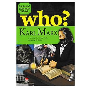 Who? Chuyện Kể Về Danh Nhân Thế Giới - Karl Marx (Tái Bản 2019)