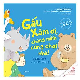 Ehon - Gấu Xám Ơi, Chúng Mình Cùng Chơi Nhé (Tái Bản)