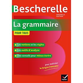 Sách tham khảo tiếng Pháp: Bescherelle La Grammaire Pour Tous - Ouvrage De Reference Sur La Grammaire Francaise (bìa cứng)