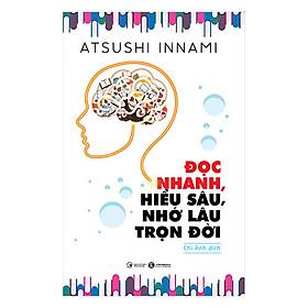 Sách kỹ năng - Đọc Nhanh, Hiểu Sâu, Nhớ Lâu Trọn Đời