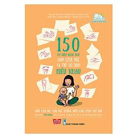 150 Ký Hiệu Ngôn Ngữ Giúp Cha Mẹ Và Trẻ Sơ Sinh Hiểu Nhau