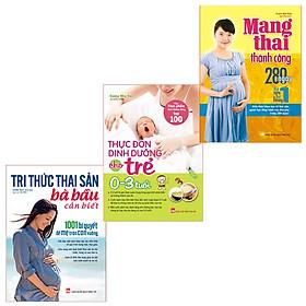 Combo Sách: Tri Thức Thai Sản + Mang Thai Thành Công + Thực Đơn Dinh Dưỡng Cho Trẻ Từ 0-3 Tuổi