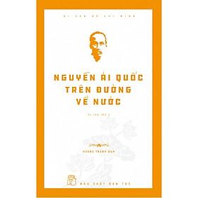 Nguyễn Ái Quốc Trên Đường Về Nước (Tái Bản)