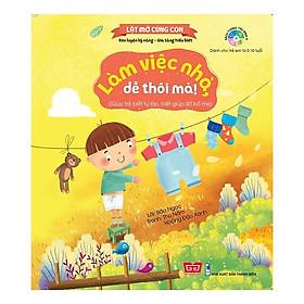 Cuốn sách dạy kỹ năng sống bổ ích  cho bé: Lật Mở Cùng Con - Làm Việc Nhà, Dễ Thôi Mà! (Giúp Trẻ Biết Tự Lập, Biết Giúp Đỡ Bố Mẹ)