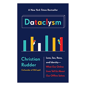 Dataclysm: Love, Sex, Race, And Identity - What Our Online Lives Tell Us About Our Offline Selves