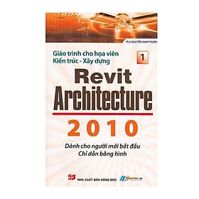 Giáo Trình Cho Họa Viên Kiến Trúc - Xây Dựng Revit Architecture 2010 (Tập 1)
